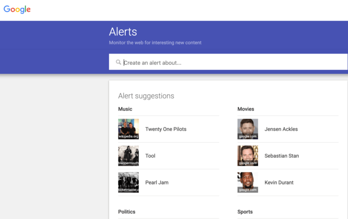 Google Alerts come with a wide variety of suggestions, like music and movies